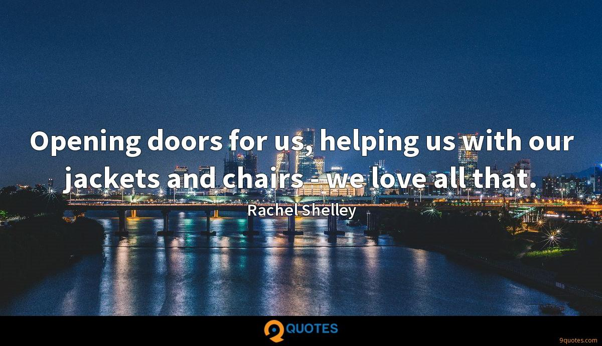 Opening doors for us, helping us with our jackets and chairs - we love all that.