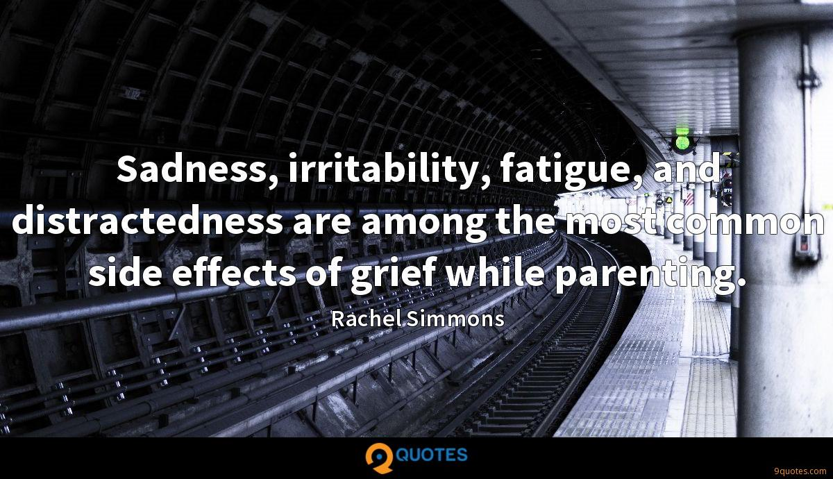Sadness, irritability, fatigue, and distractedness are among the most common side effects of grief while parenting.