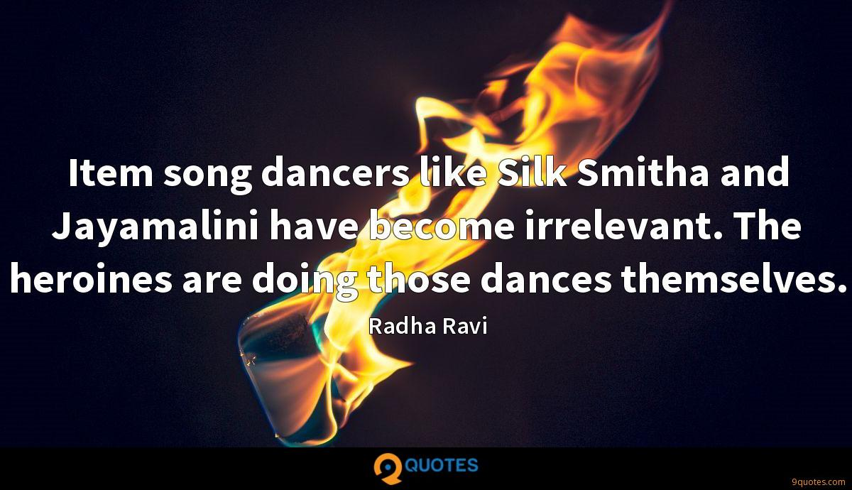 Item song dancers like Silk Smitha and Jayamalini have become irrelevant. The heroines are doing those dances themselves.