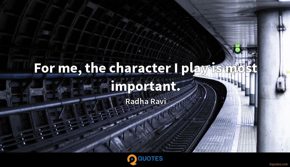 For me, the character I play is most important.