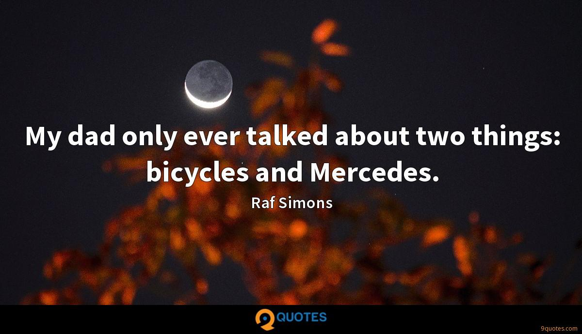 My dad only ever talked about two things: bicycles and Mercedes.