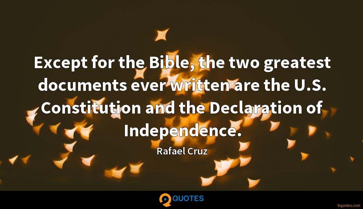 Except for the Bible, the two greatest documents ever written are the U.S. Constitution and the Declaration of Independence.
