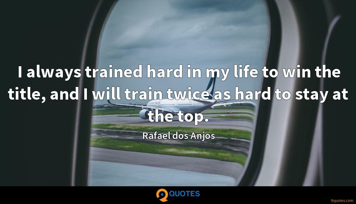 I always trained hard in my life to win the title, and I will train twice as hard to stay at the top.