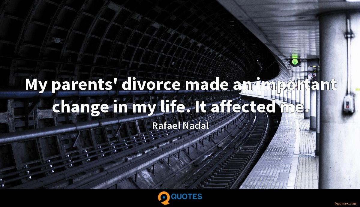 My parents' divorce made an important change in my life. It affected me.