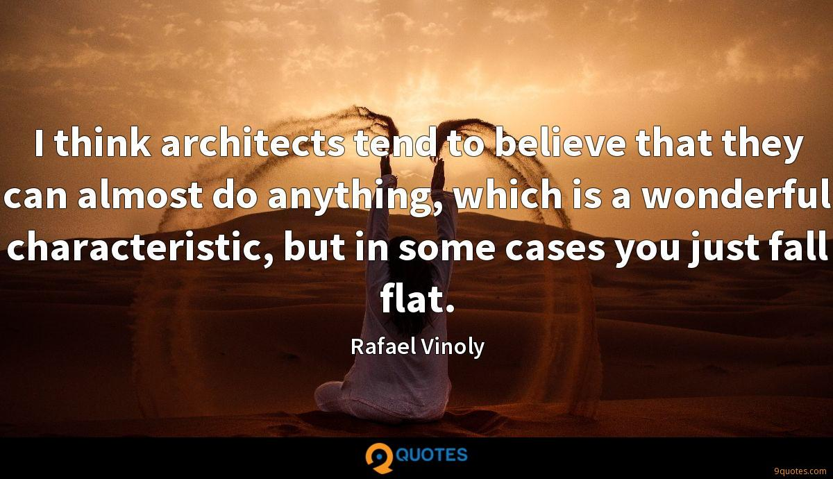 I think architects tend to believe that they can almost do anything, which is a wonderful characteristic, but in some cases you just fall flat.