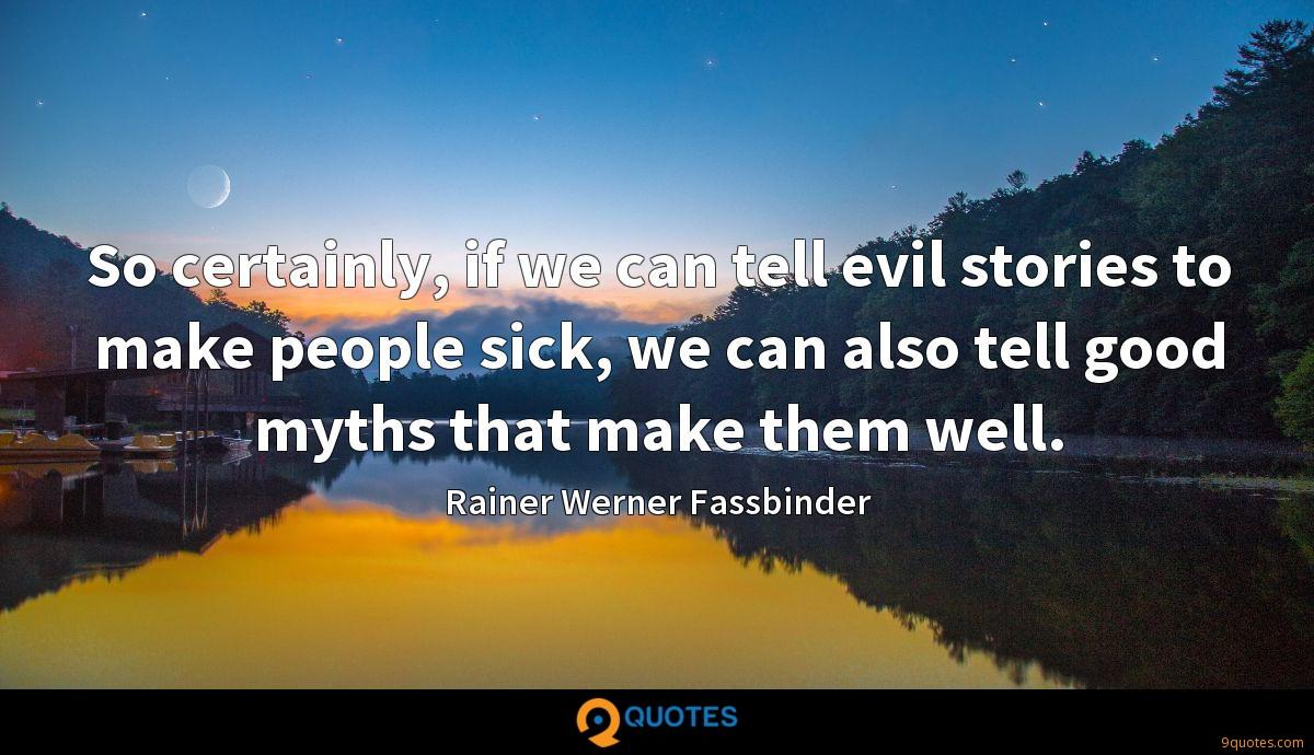 So certainly, if we can tell evil stories to make people sick, we can also tell good myths that make them well.