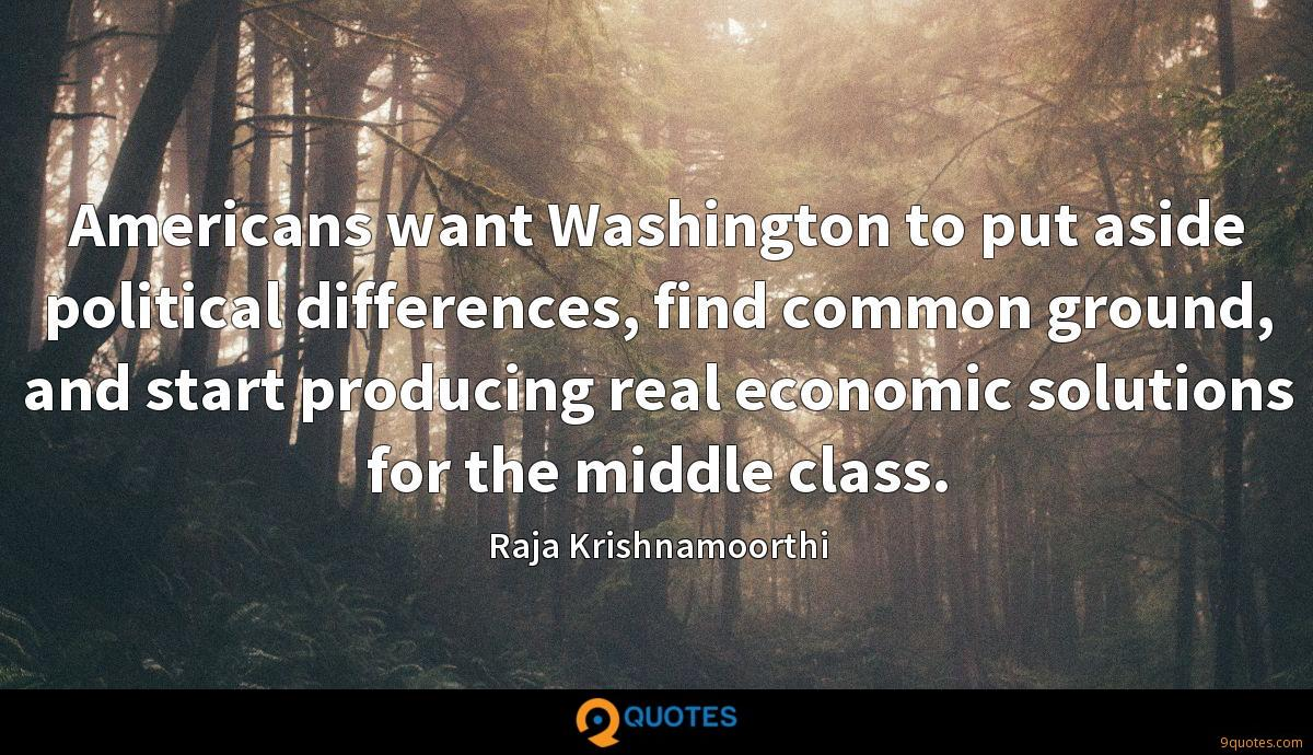 Americans want Washington to put aside political differences, find common ground, and start producing real economic solutions for the middle class.