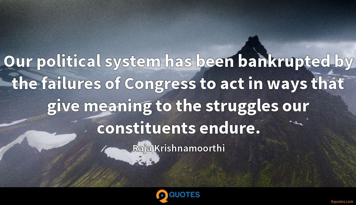 Our political system has been bankrupted by the failures of Congress to act in ways that give meaning to the struggles our constituents endure.