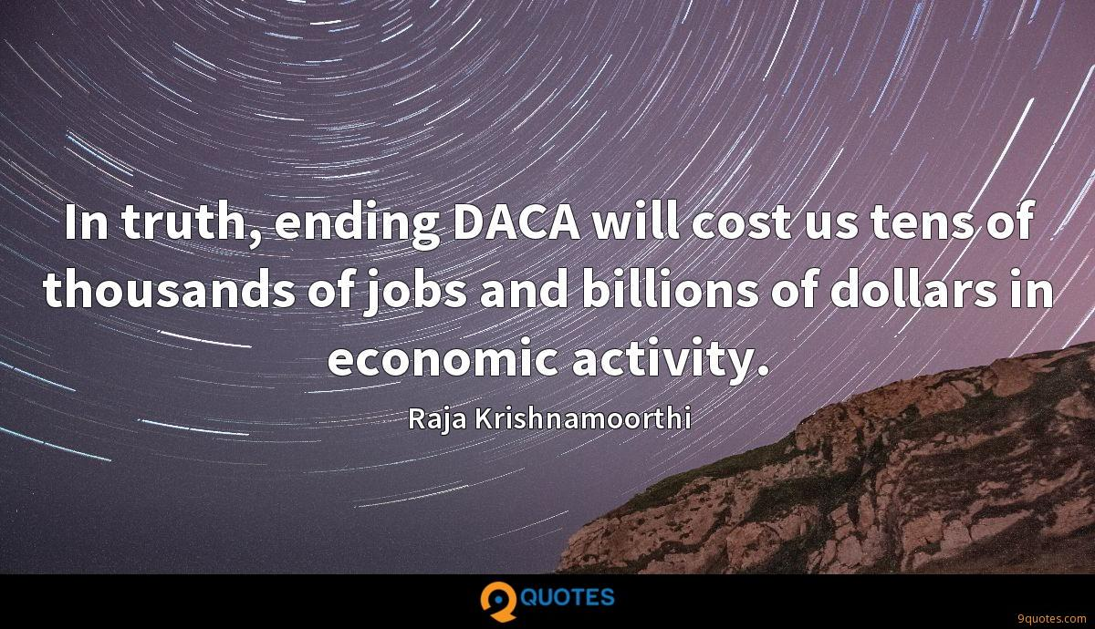 In truth, ending DACA will cost us tens of thousands of jobs and billions of dollars in economic activity.