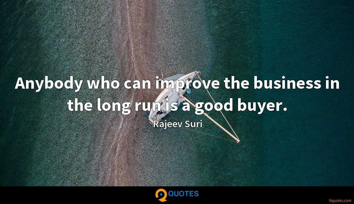 Anybody who can improve the business in the long run is a good buyer.