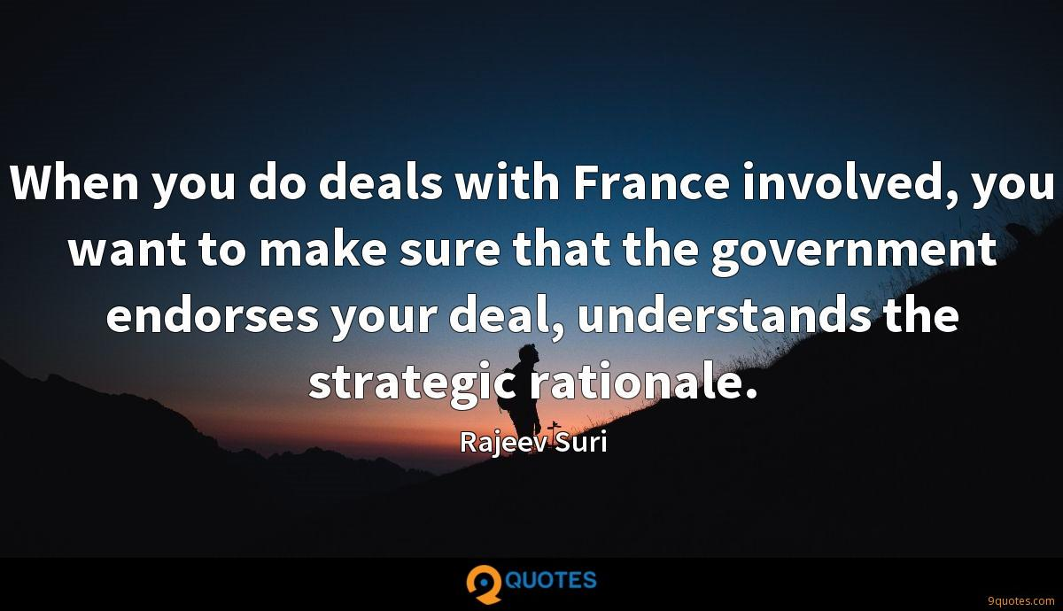 When you do deals with France involved, you want to make sure that the government endorses your deal, understands the strategic rationale.