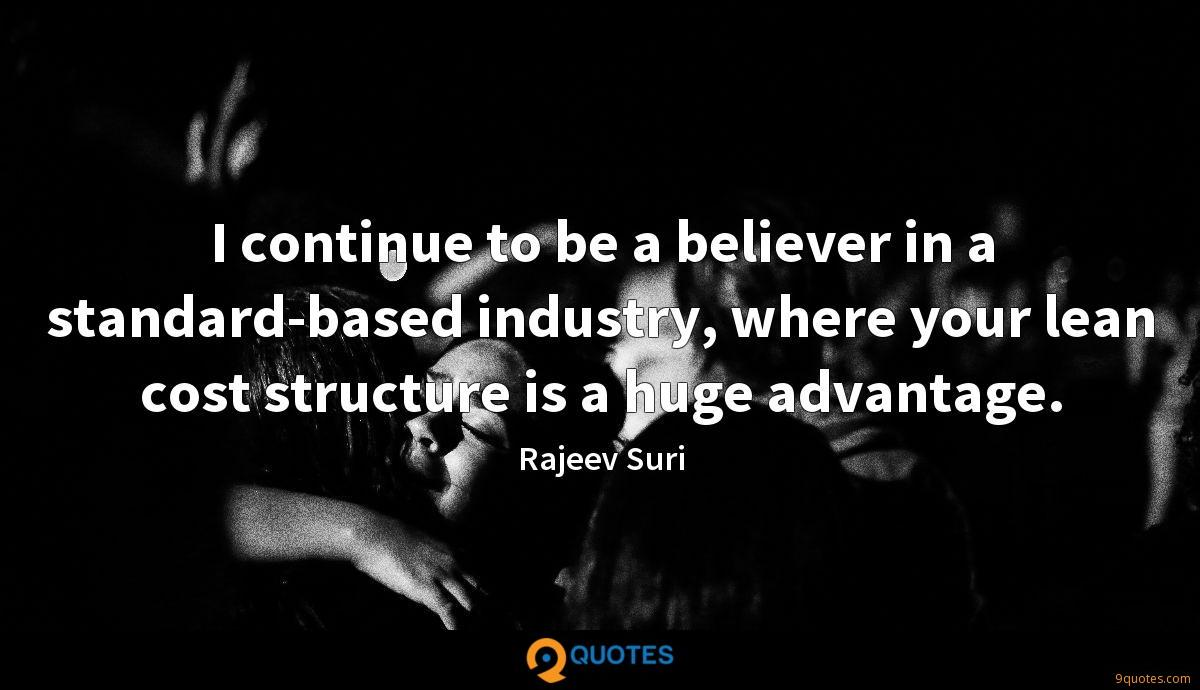 I continue to be a believer in a standard-based industry, where your lean cost structure is a huge advantage.