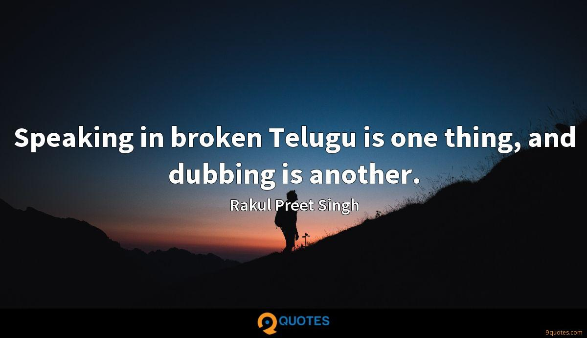 Speaking in broken Telugu is one thing, and dubbing is another.