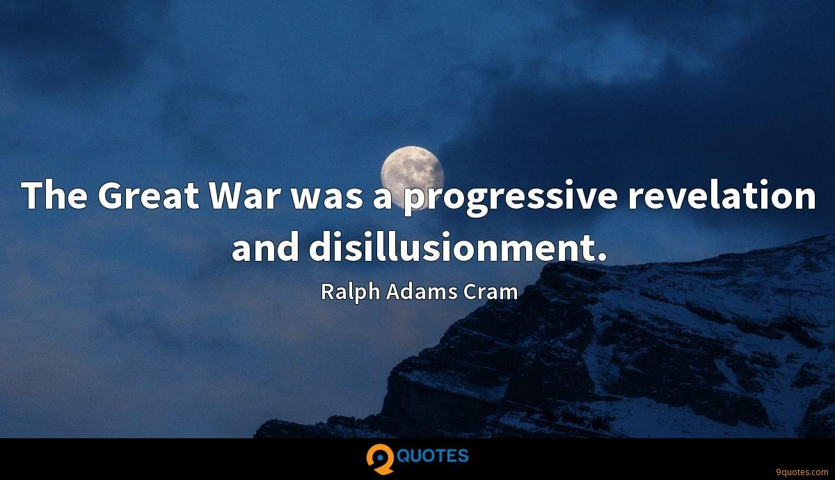 The Great War was a progressive revelation and disillusionment.
