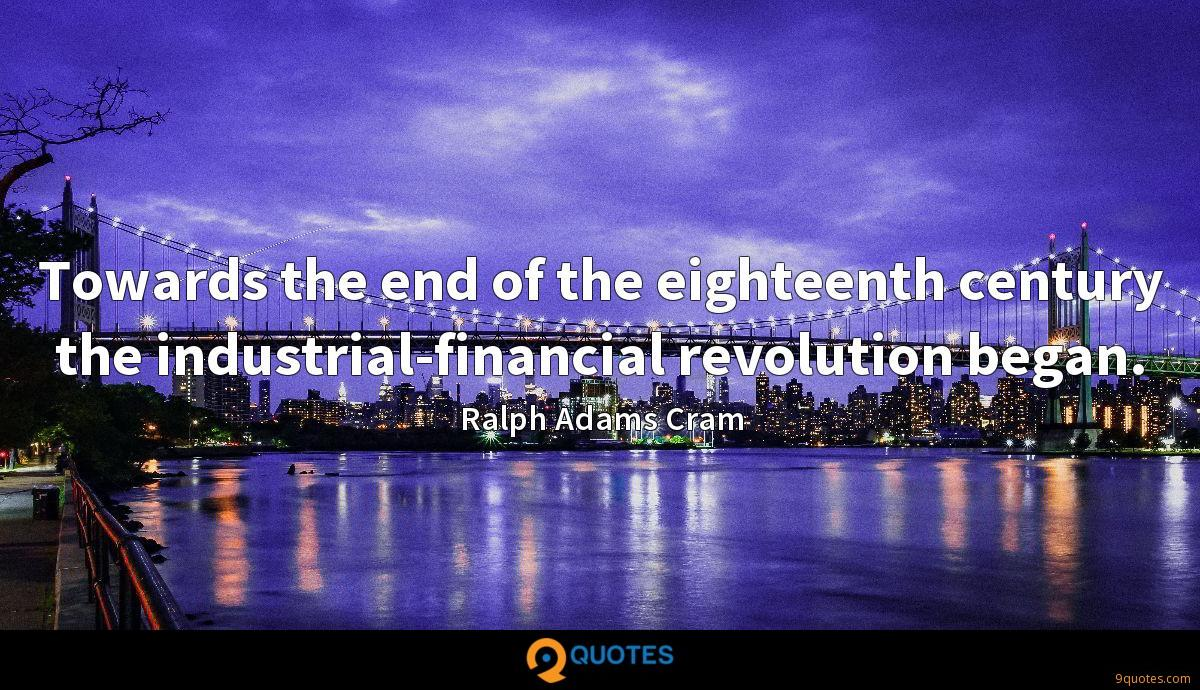 Towards the end of the eighteenth century the industrial-financial revolution began.