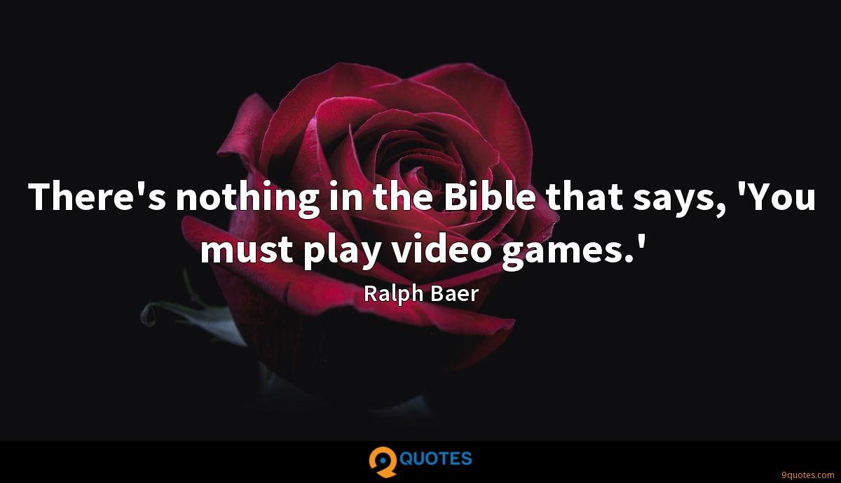 There's nothing in the Bible that says, 'You must play video games.'