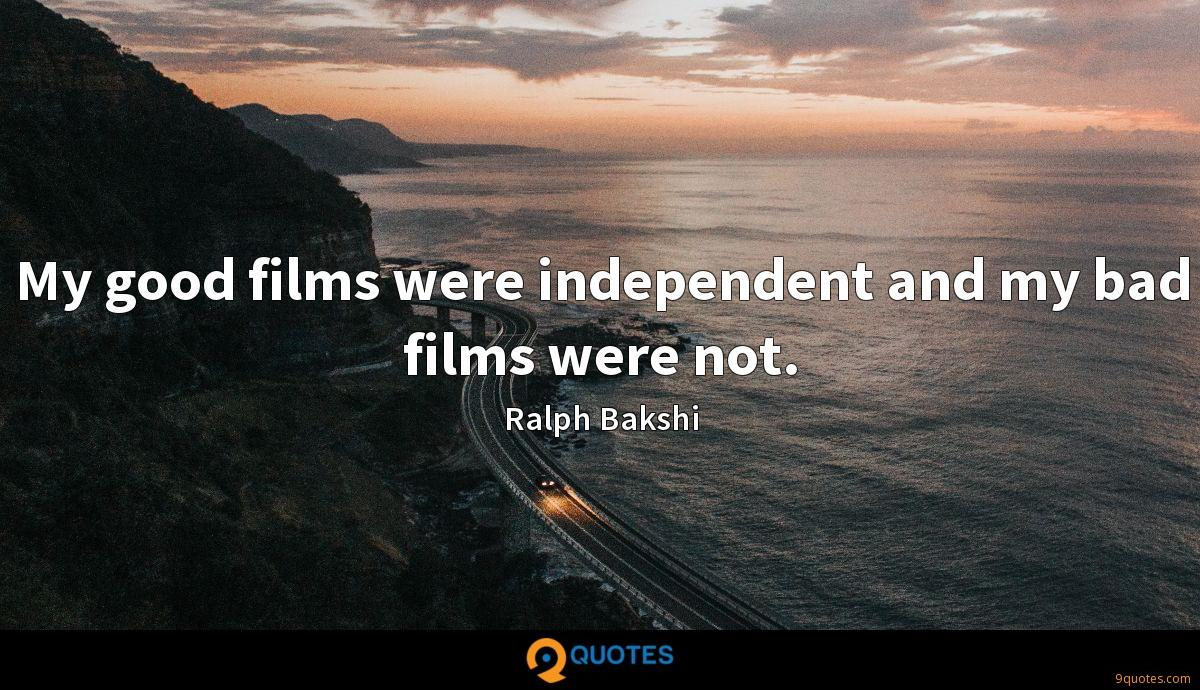 My good films were independent and my bad films were not.