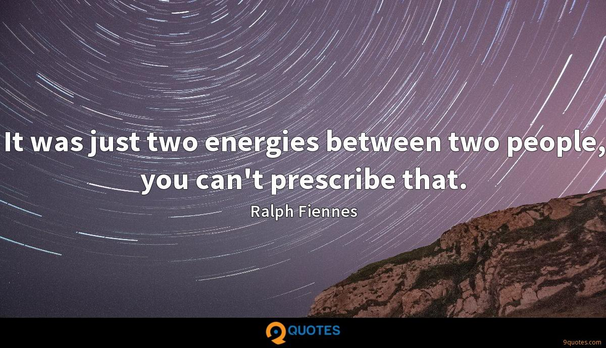 It was just two energies between two people, you can't prescribe that.