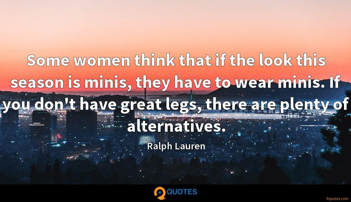 Some women think that if the look this season is minis, they have to wear minis. If you don't have great legs, there are plenty of alternatives.