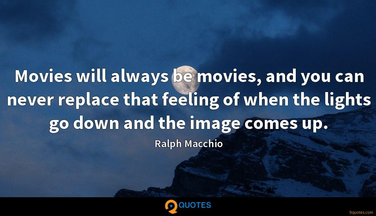 Movies will always be movies, and you can never replace that feeling of when the lights go down and the image comes up.
