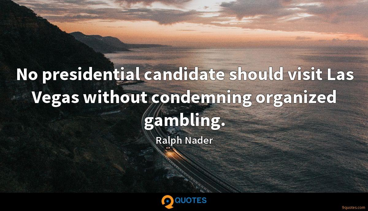 No presidential candidate should visit Las Vegas without condemning organized gambling.