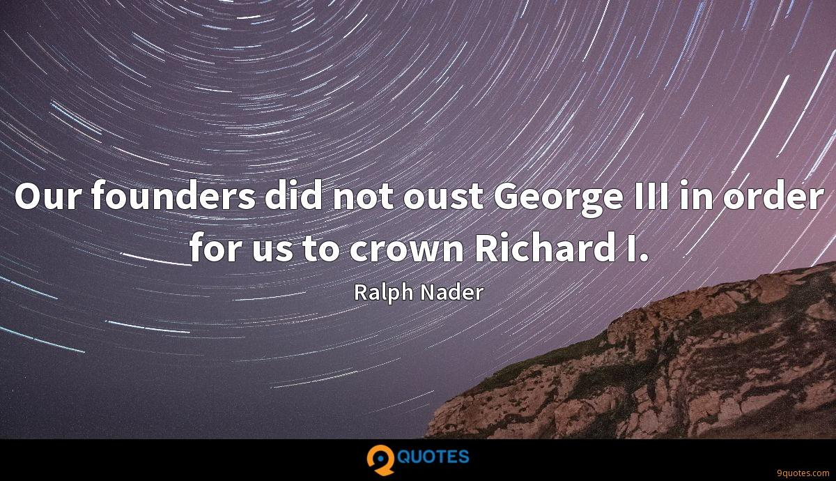 Our founders did not oust George III in order for us to crown Richard I.