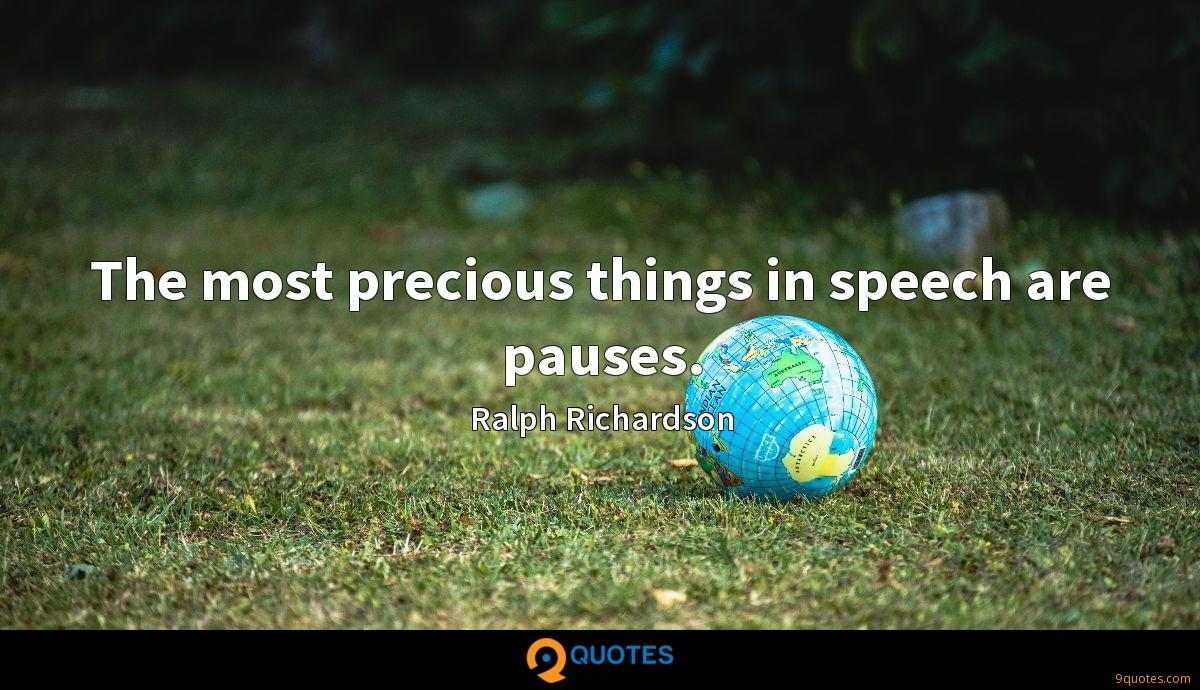 The most precious things in speech are pauses.