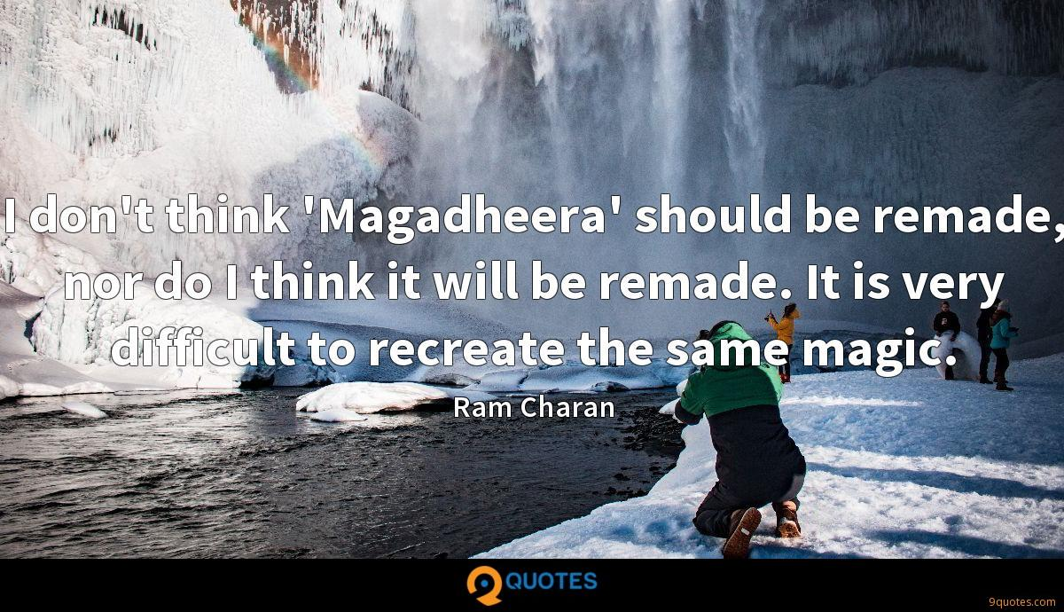 I don't think 'Magadheera' should be remade, nor do I think it will be remade. It is very difficult to recreate the same magic.