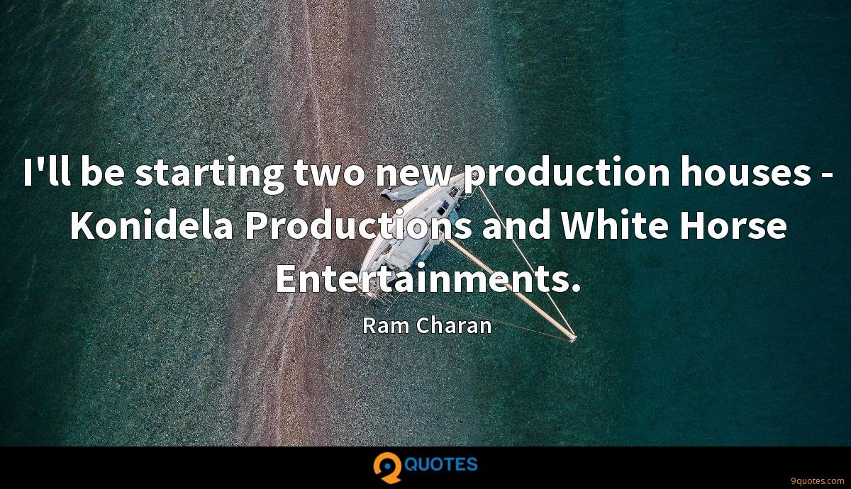 I'll be starting two new production houses - Konidela Productions and White Horse Entertainments.