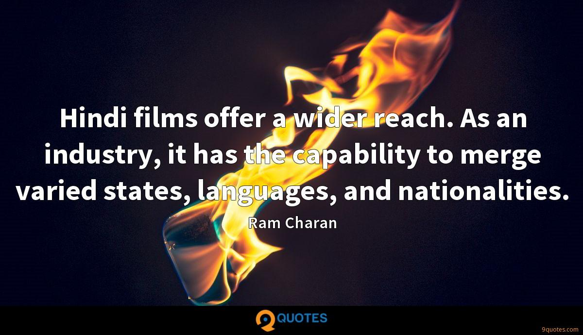 Hindi films offer a wider reach. As an industry, it has the capability to merge varied states, languages, and nationalities.