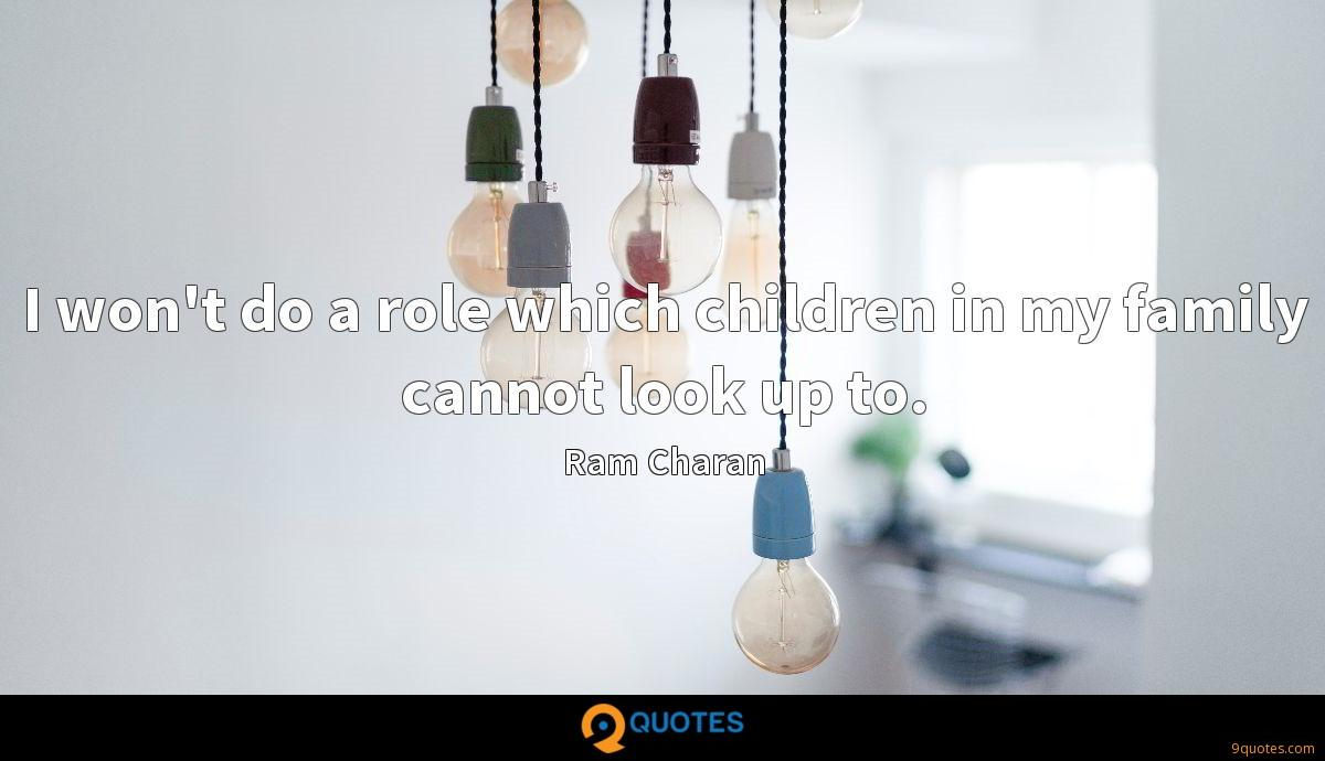 I won't do a role which children in my family cannot look up to.
