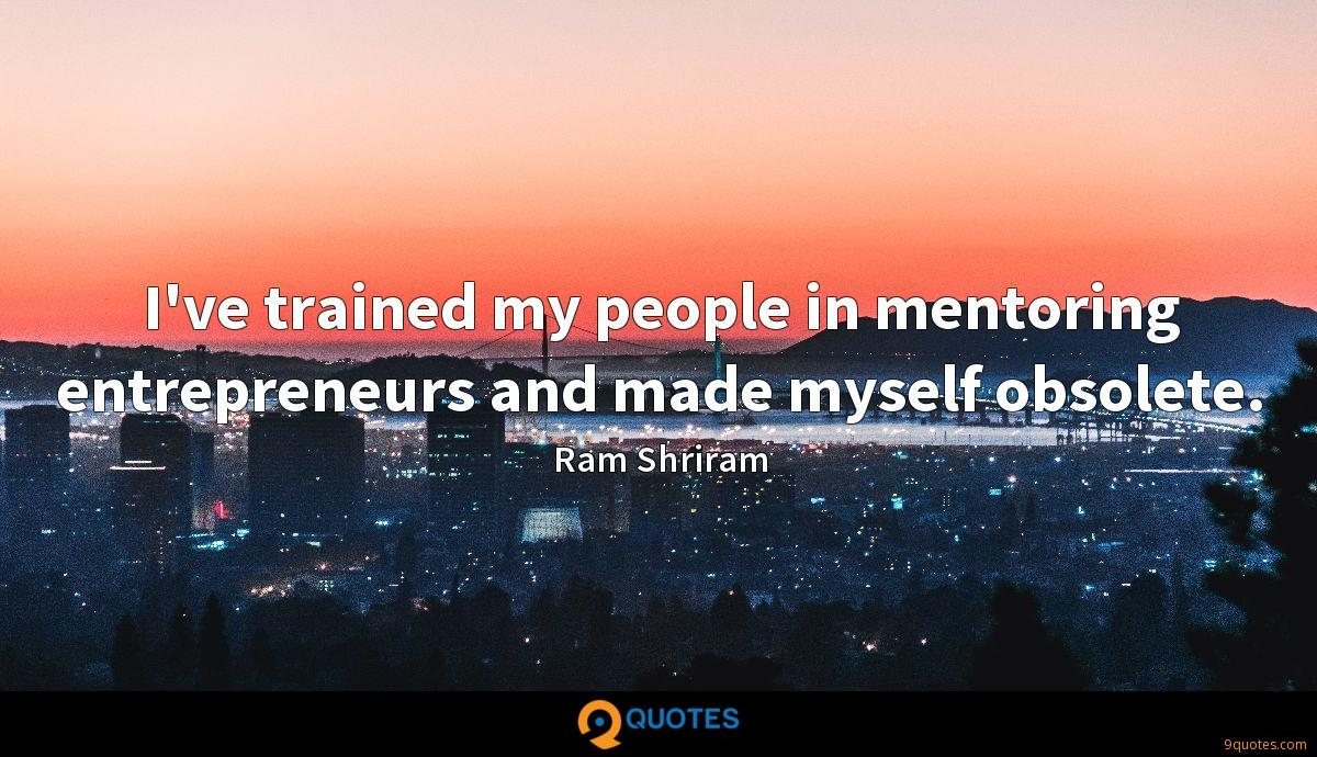 I've trained my people in mentoring entrepreneurs and made myself obsolete.