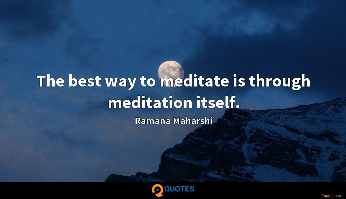 The best way to meditate is through meditation itself.