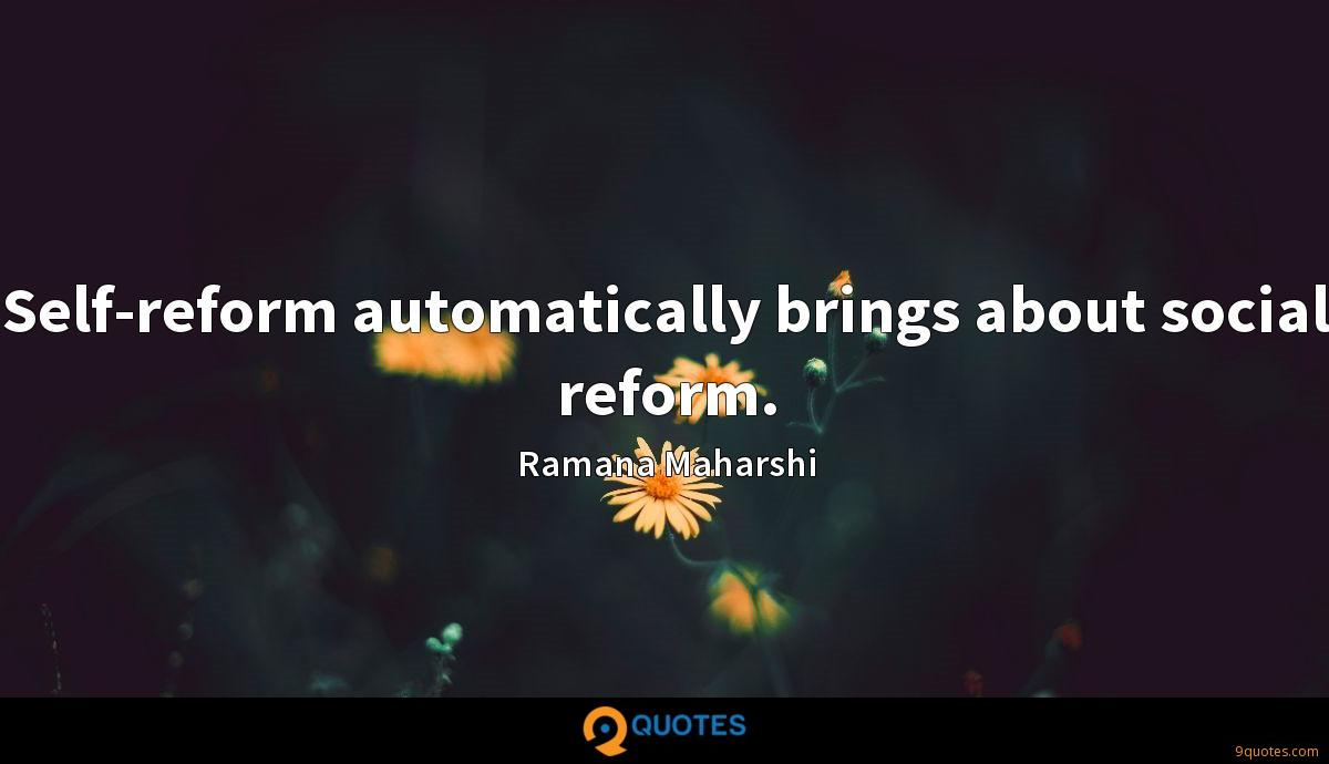 Self-reform automatically brings about social reform.