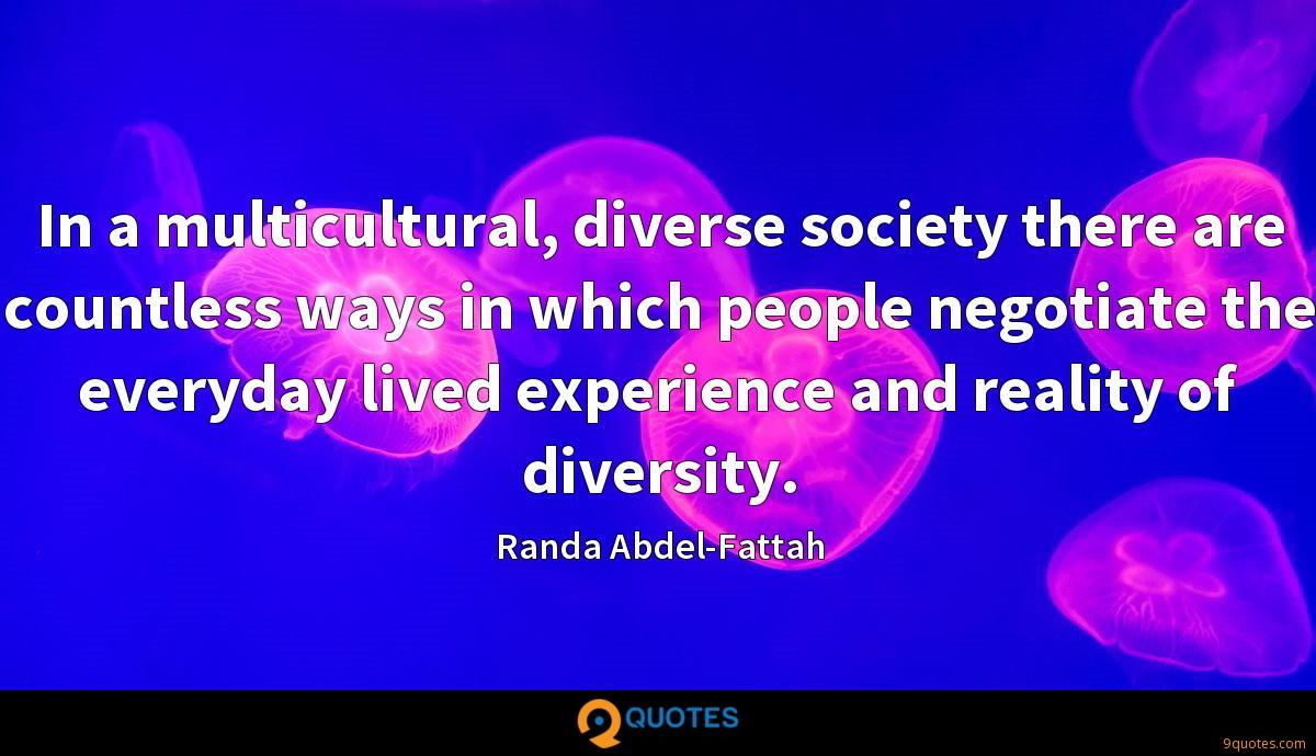In a multicultural, diverse society there are countless ways in which people negotiate the everyday lived experience and reality of diversity.