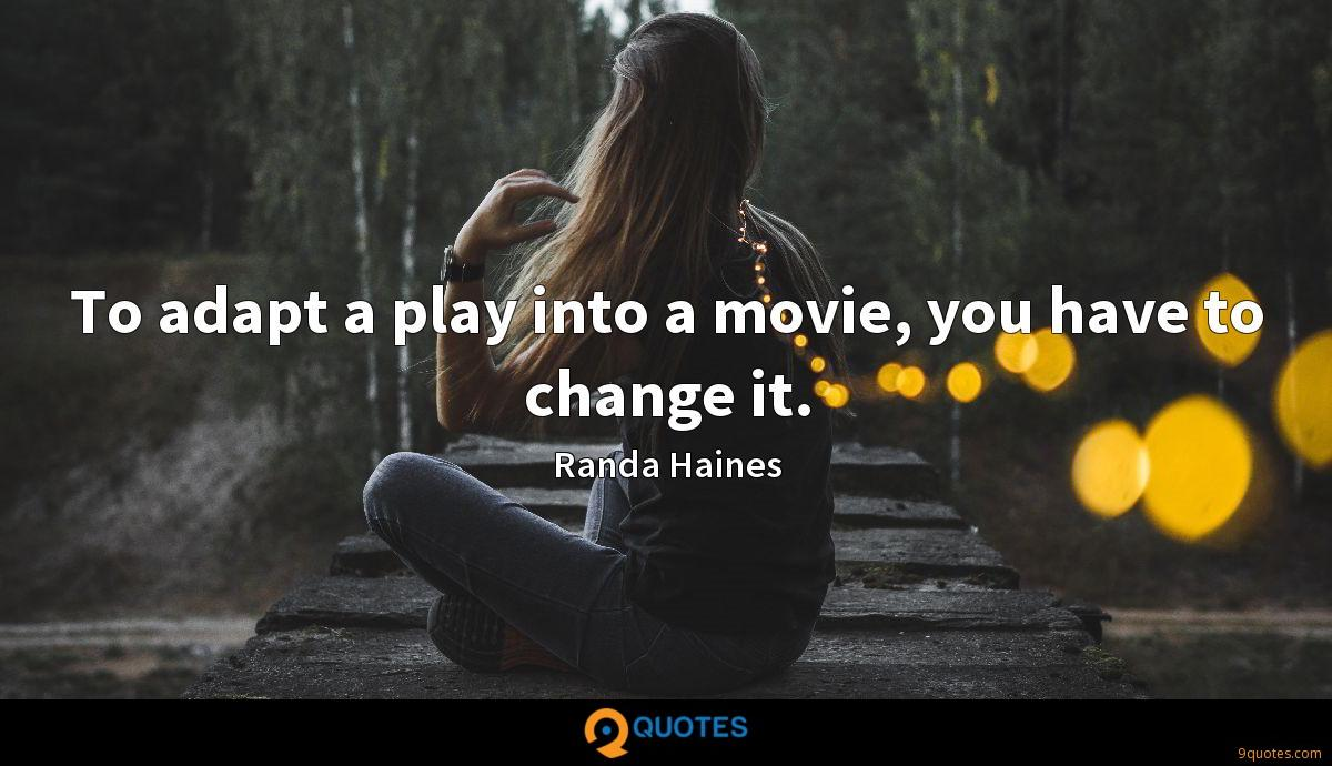 To adapt a play into a movie, you have to change it.