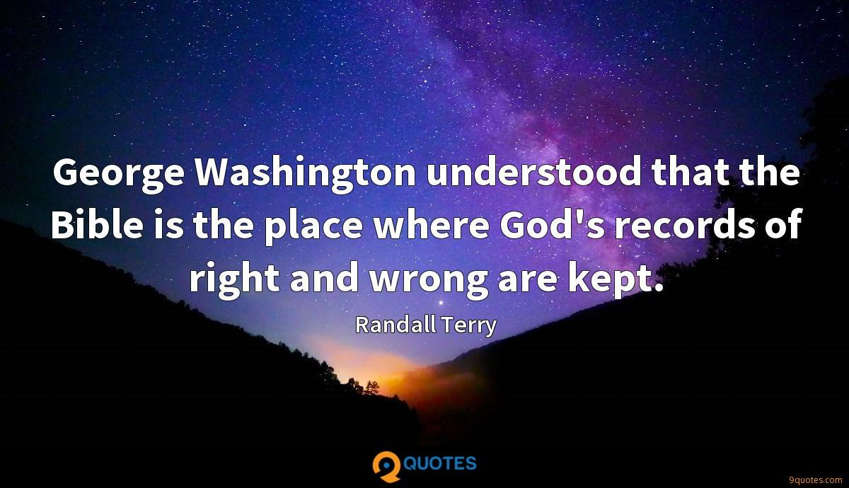 George Washington understood that the Bible is the place where God's records of right and wrong are kept.