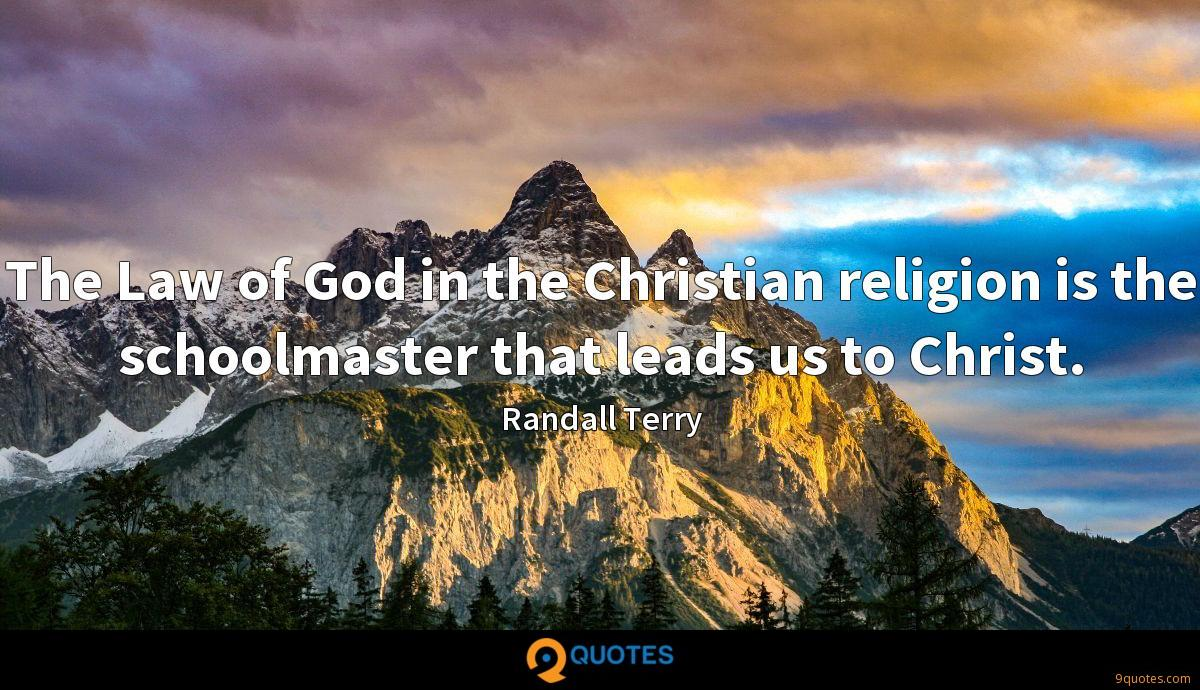 The Law of God in the Christian religion is the schoolmaster that leads us to Christ.