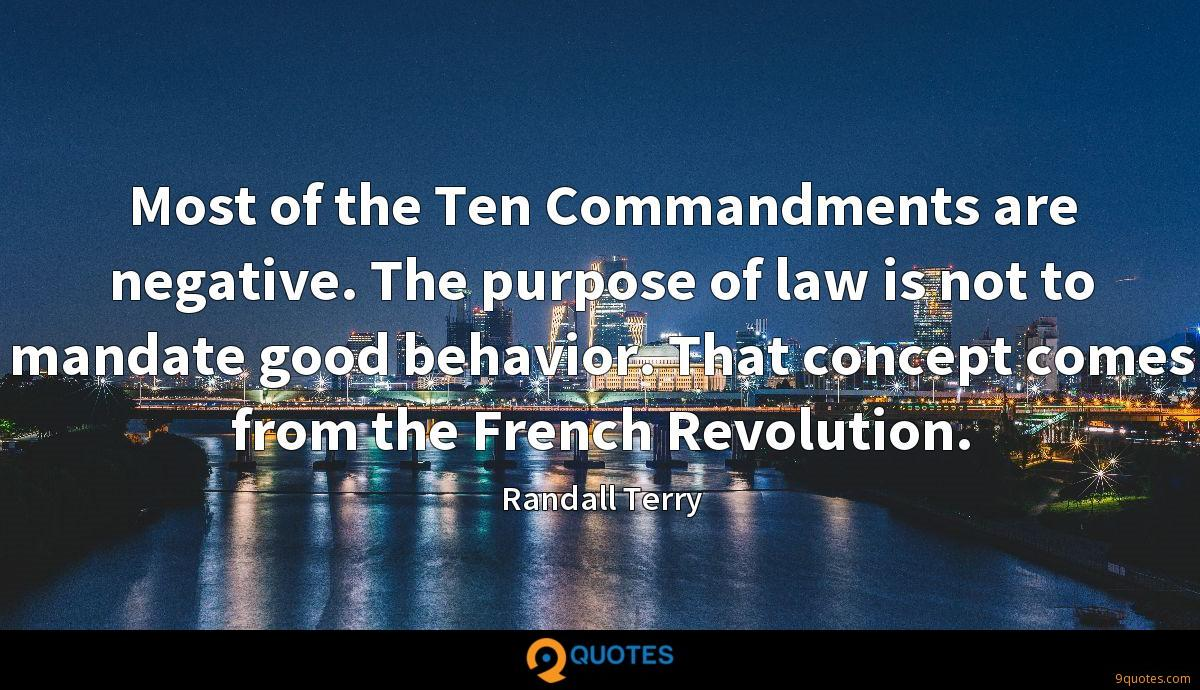 Most of the Ten Commandments are negative. The purpose of law is not to mandate good behavior. That concept comes from the French Revolution.