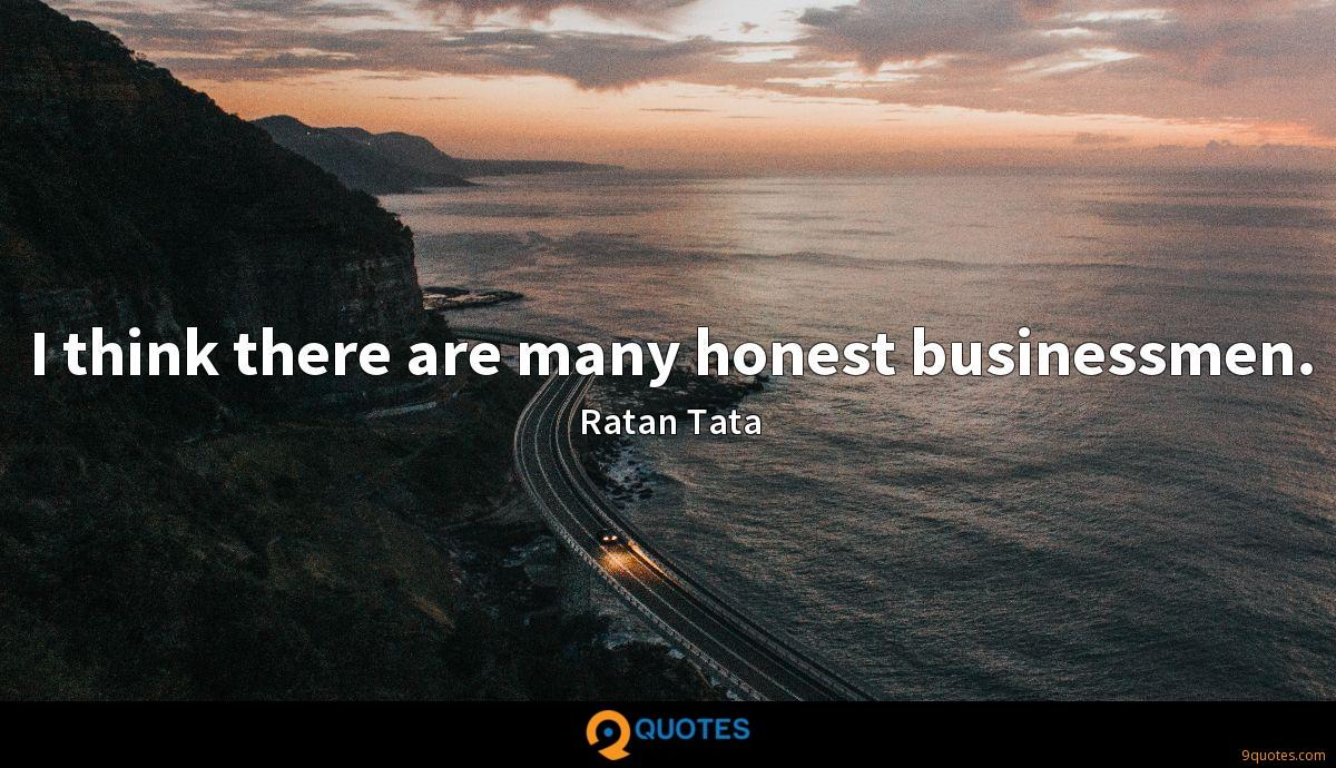 I think there are many honest businessmen.