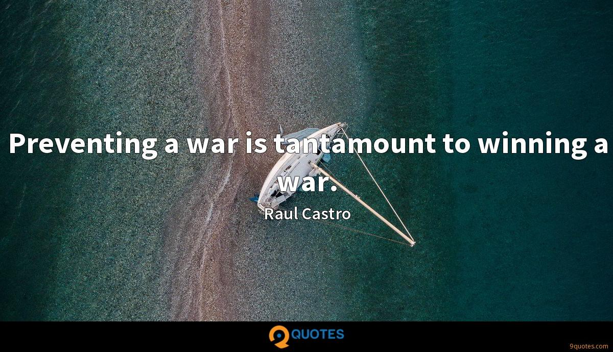 Preventing a war is tantamount to winning a war.