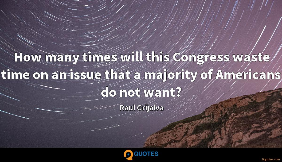 How many times will this Congress waste time on an issue that a majority of Americans do not want?