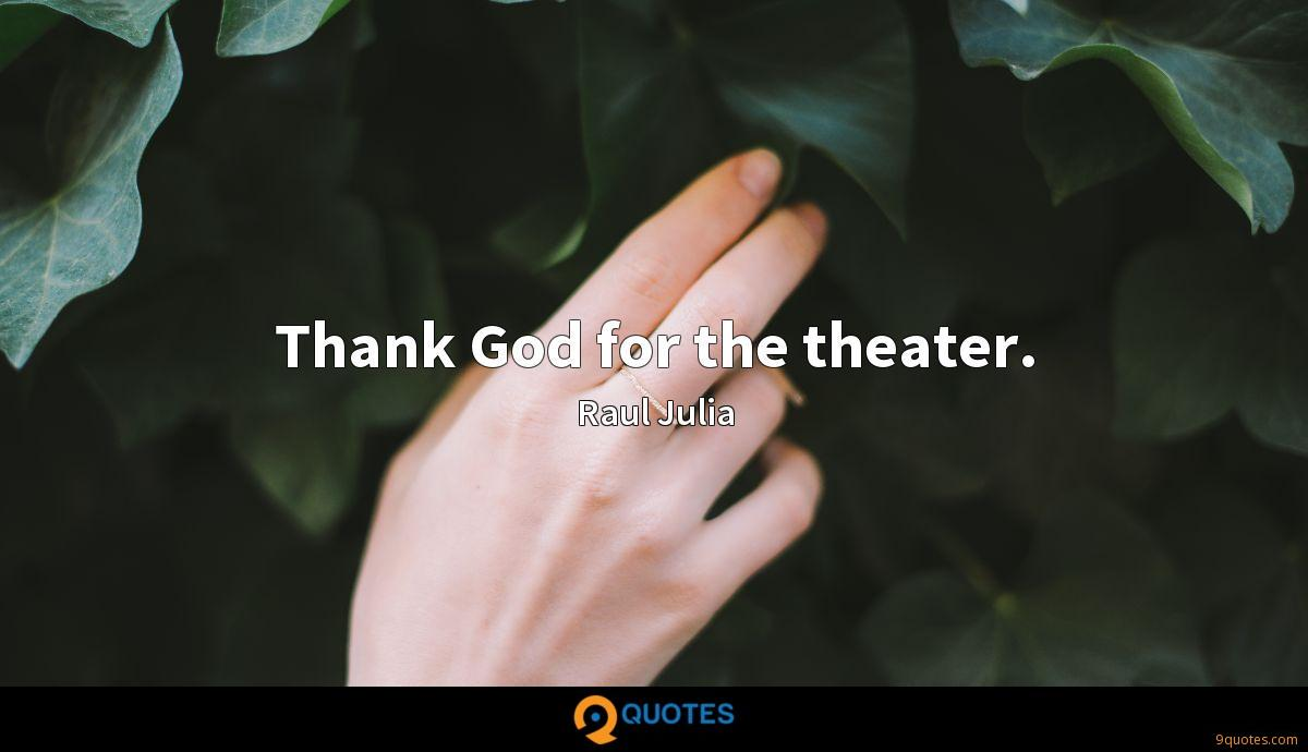 Thank God for the theater.