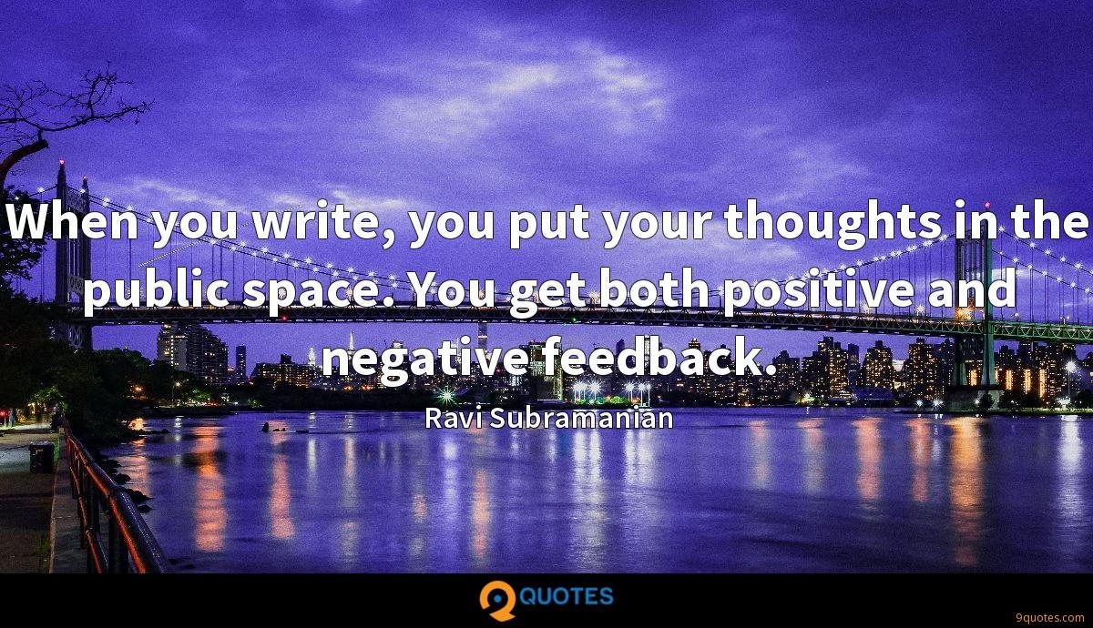 When you write, you put your thoughts in the public space. You get both positive and negative feedback.