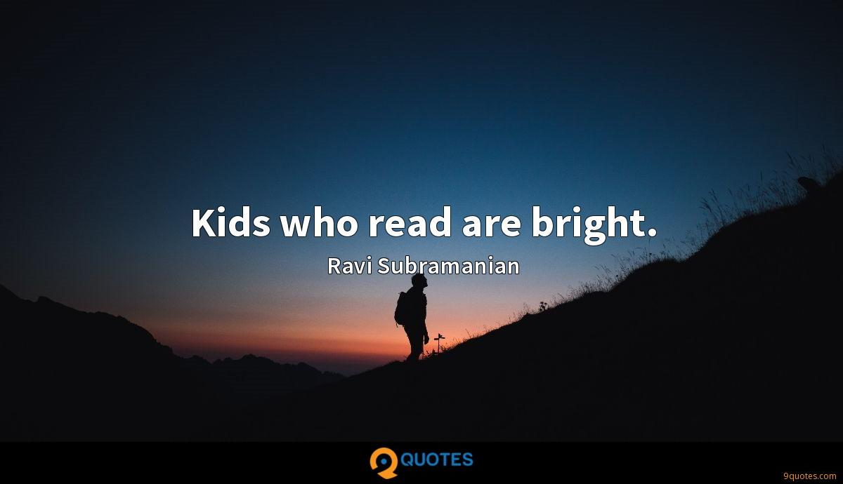 Kids who read are bright.