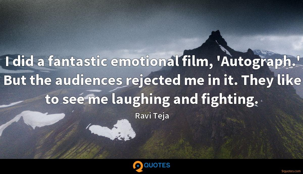 I did a fantastic emotional film, 'Autograph.' But the audiences rejected me in it. They like to see me laughing and fighting.