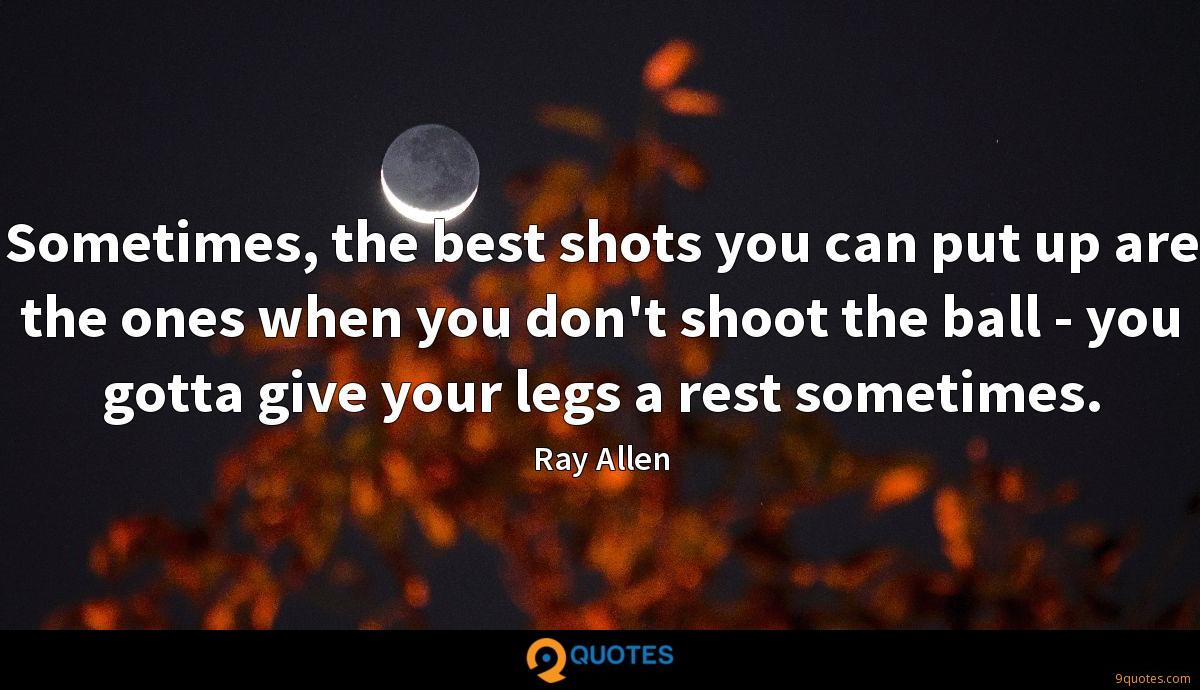 Sometimes, the best shots you can put up are the ones when you don't shoot the ball - you gotta give your legs a rest sometimes.