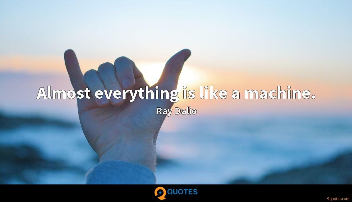 Almost everything is like a machine.
