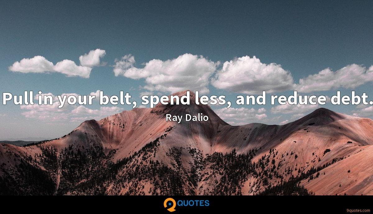 Pull in your belt, spend less, and reduce debt.