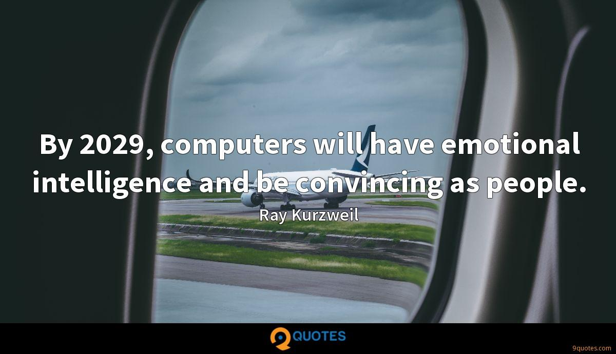 By 2029, computers will have emotional intelligence and be convincing as people.